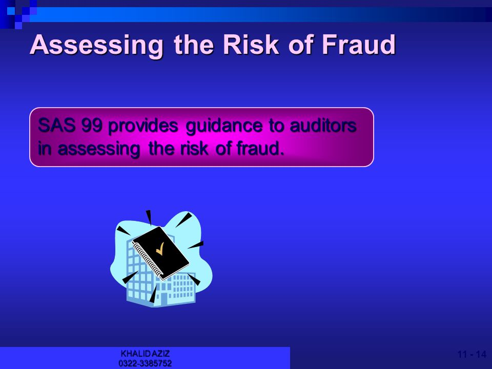 KHALID AZIZ Learning Objective 3 Understand the auditor's responsibility for assessing the risk of fraud and detecting material misstatements due to fraud.
