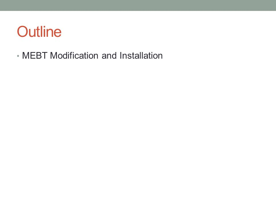 Outline MEBT Modification and Installation