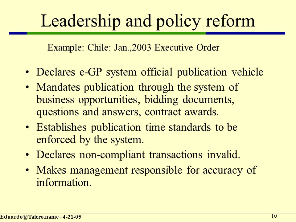 – Leadership and policy reform Declares e-GP system official publication vehicle Mandates publication through the system of business opportunities, bidding documents, questions and answers, contract awards.