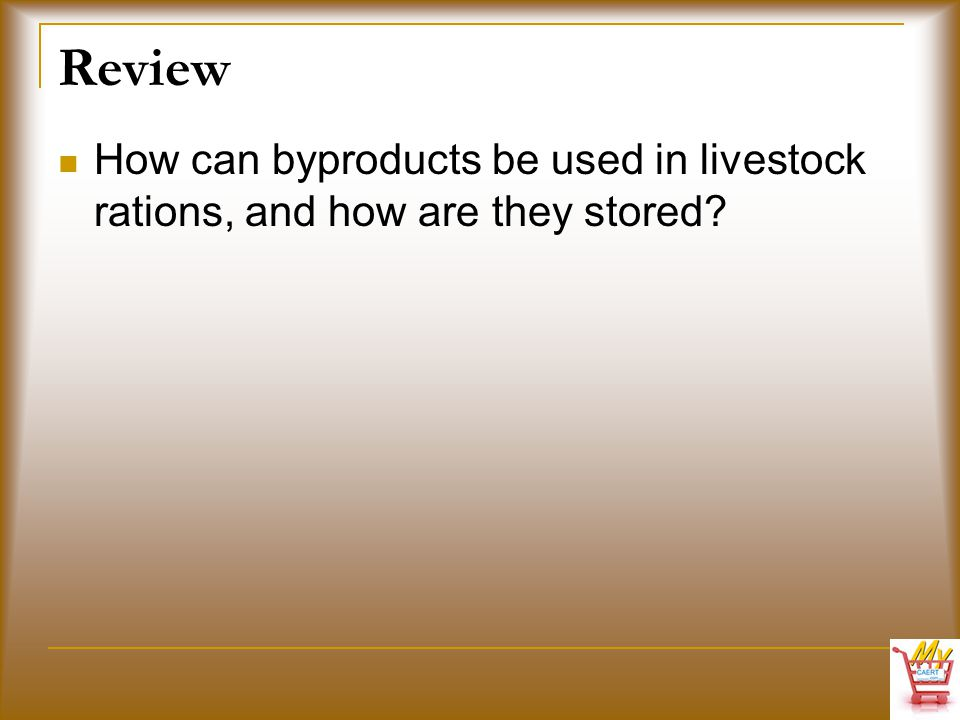 Review How can byproducts be used in livestock rations, and how are they stored