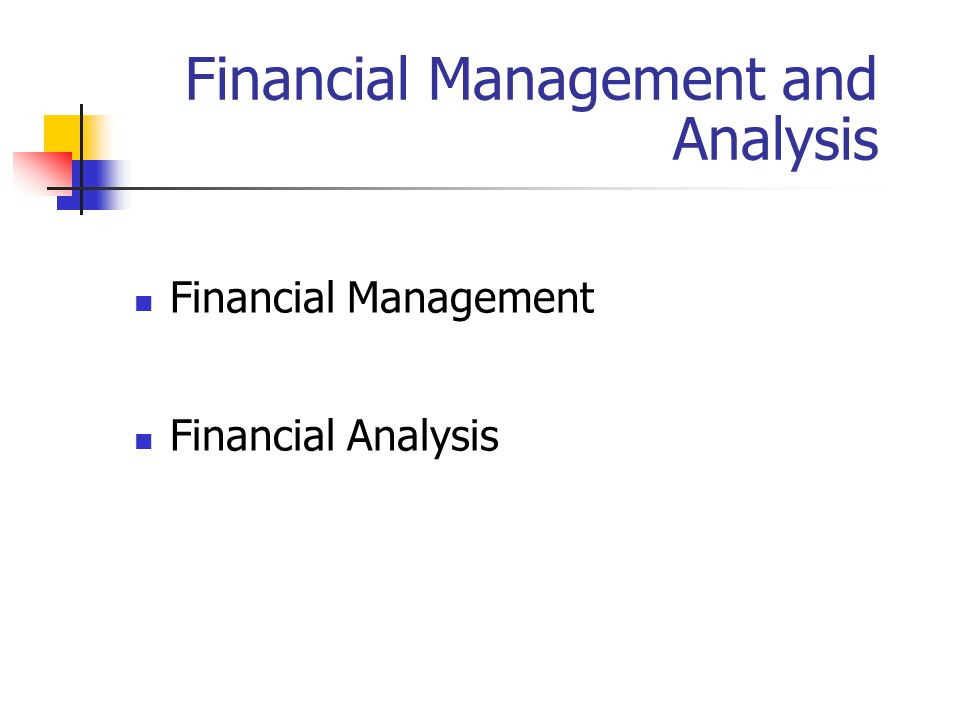 Financial Management and Analysis Financial Management Financial Analysis