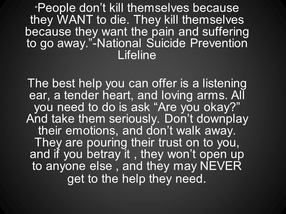 People don't kill themselves because they WANT to die.