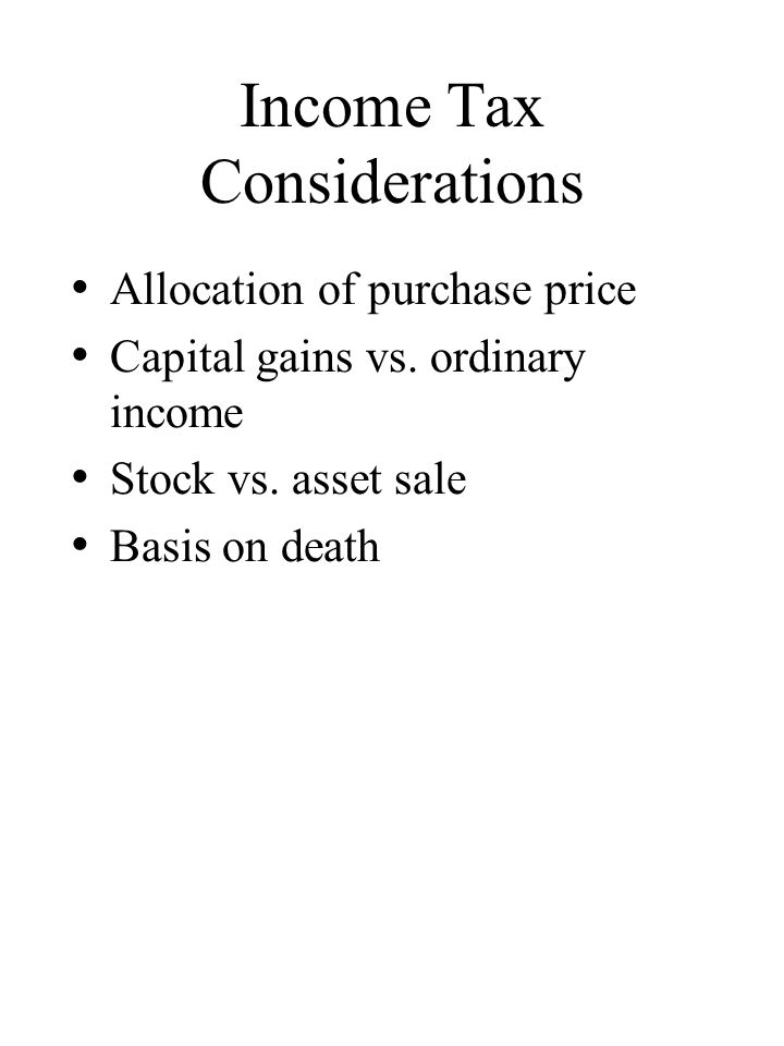 Income Tax Considerations Allocation of purchase price Capital gains vs.