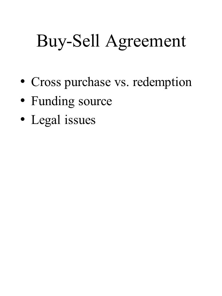 Buy-Sell Agreement Cross purchase vs. redemption Funding source Legal issues