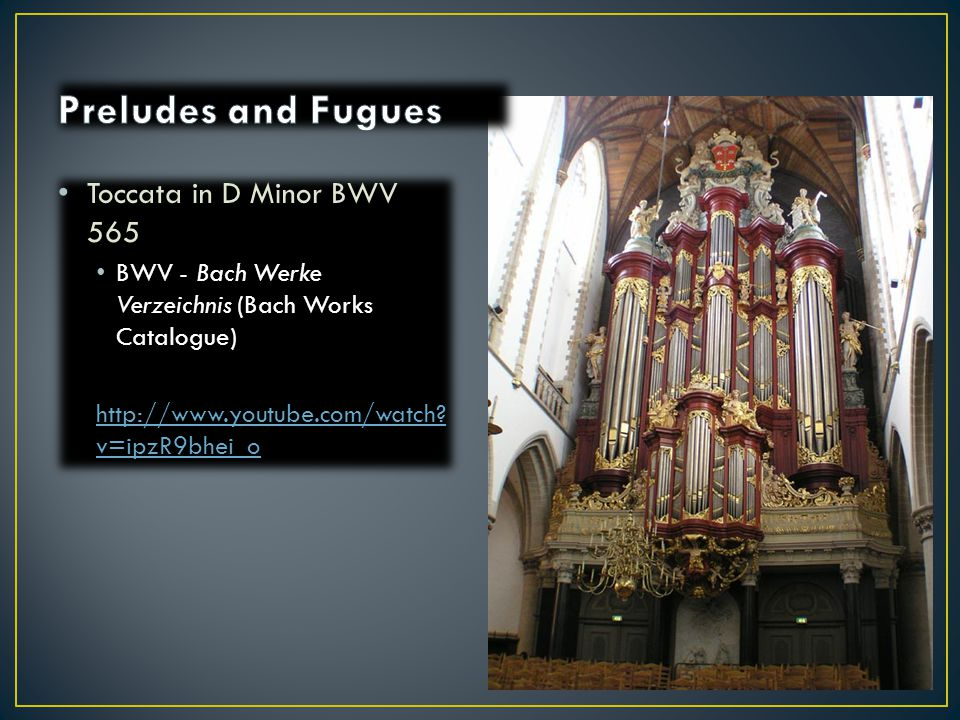 Toccata in D Minor BWV 565 BWV - Bach Werke Verzeichnis (Bach Works Catalogue)