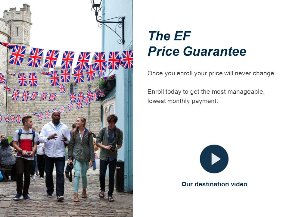 The EF Price Guarantee Once you enroll your price will never change.