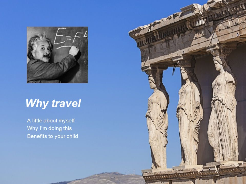 A little about myself Why I'm doing this Benefits to your child Why travel