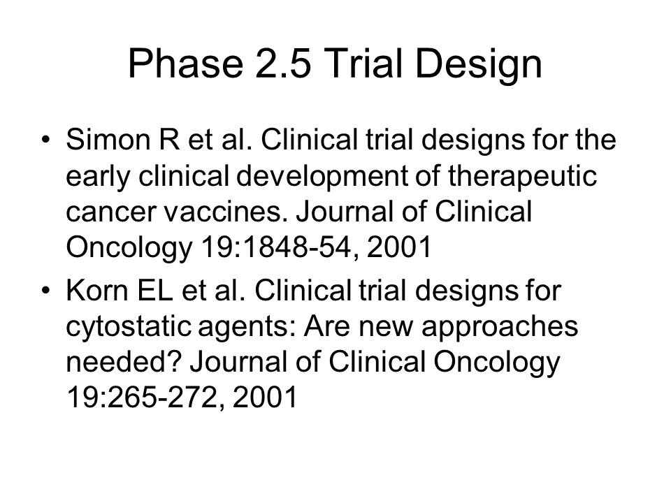 Phase 2.5 Trial Design Simon R et al.