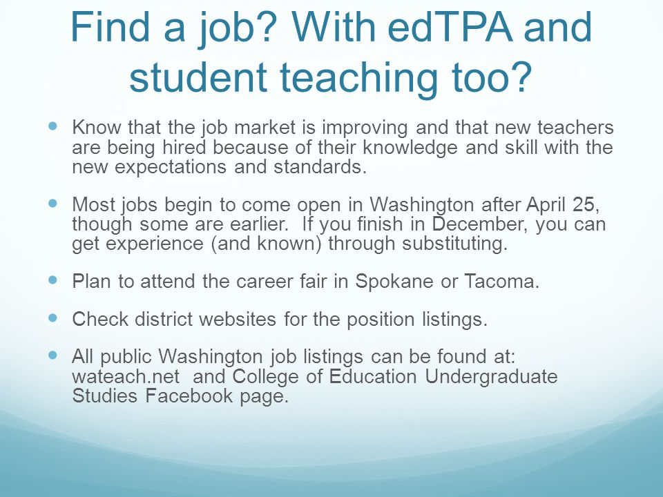 Find a job. With edTPA and student teaching too.
