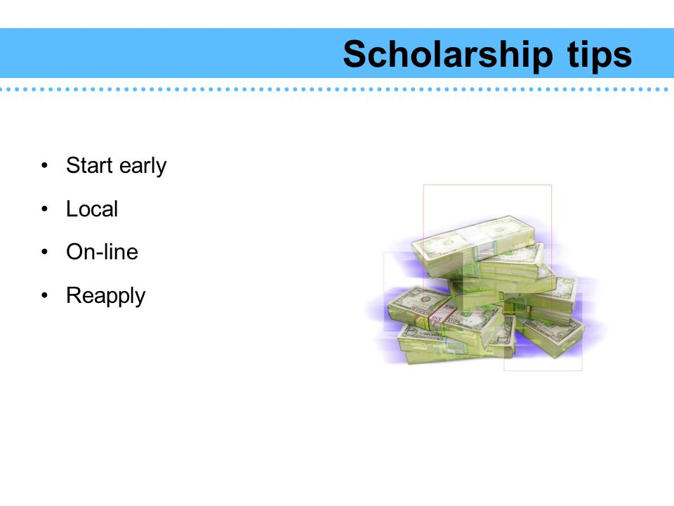 Scholarship tips Start early Local On-line Reapply