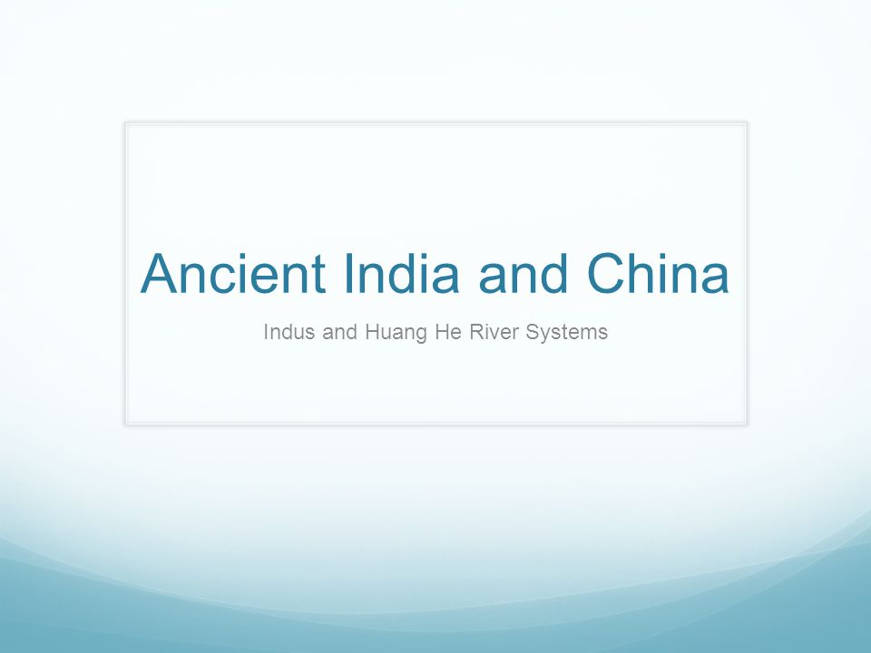 Ancient India and China Indus and Huang He River Systems
