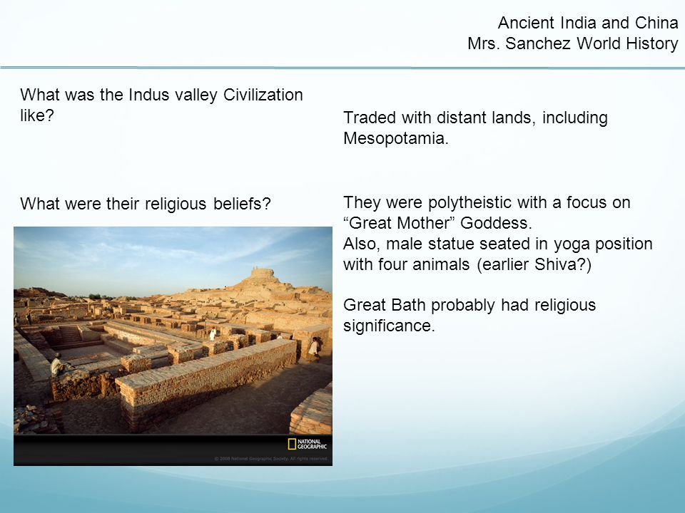 Ancient India and China Mrs. Sanchez World History What was the Indus valley Civilization like.