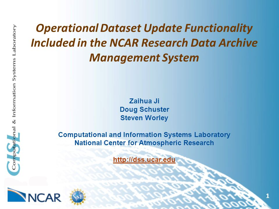 Operational Dataset Update Functionality Included in the NCAR Research Data Archive Management System 1 Zaihua Ji Doug Schuster Steven Worley Computational and Information Systems Laboratory National Center for Atmospheric Research