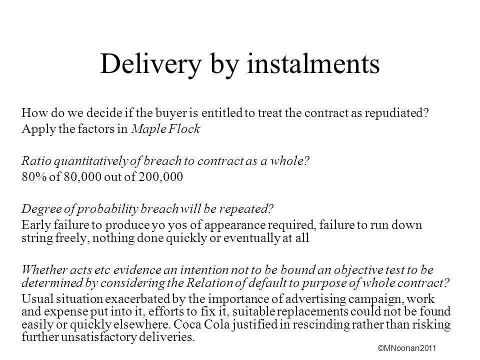 ©MNoonan2011 Delivery by instalments How do we decide if the buyer is entitled to treat the contract as repudiated.