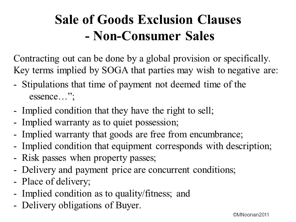 ©MNoonan2011 Sale of Goods Exclusion Clauses - Non-Consumer Sales Contracting out can be done by a global provision or specifically.