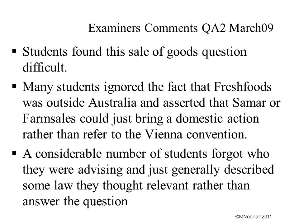 ©MNoonan2011 Examiners Comments QA2 March09  Students found this sale of goods question difficult.