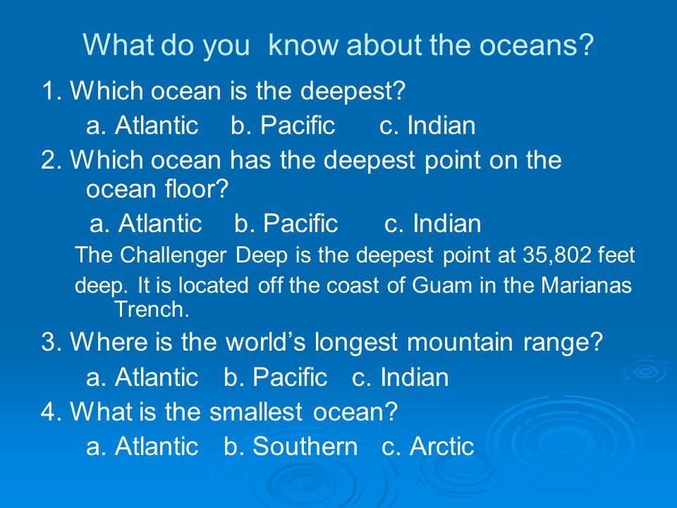 What do you know about the oceans. 1. Which ocean is the deepest.