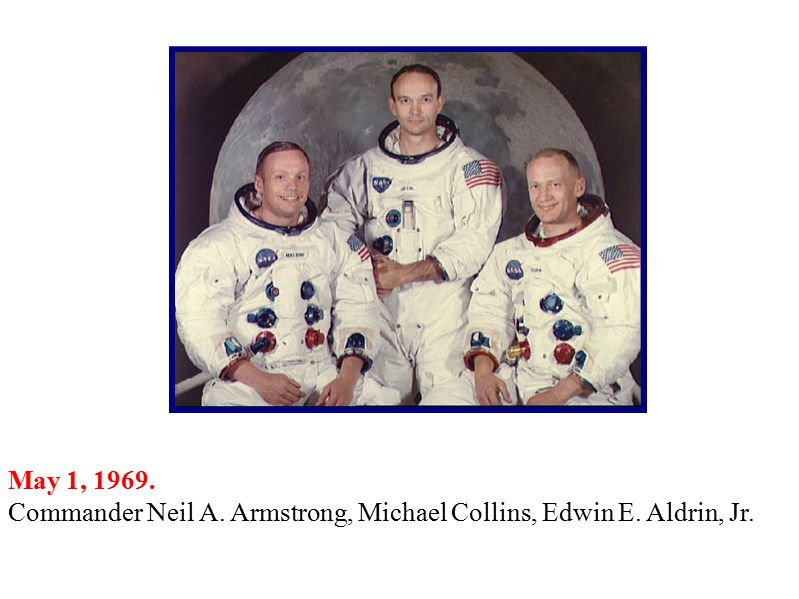 May 1, Commander Neil A. Armstrong, Michael Collins, Edwin E. Aldrin, Jr.