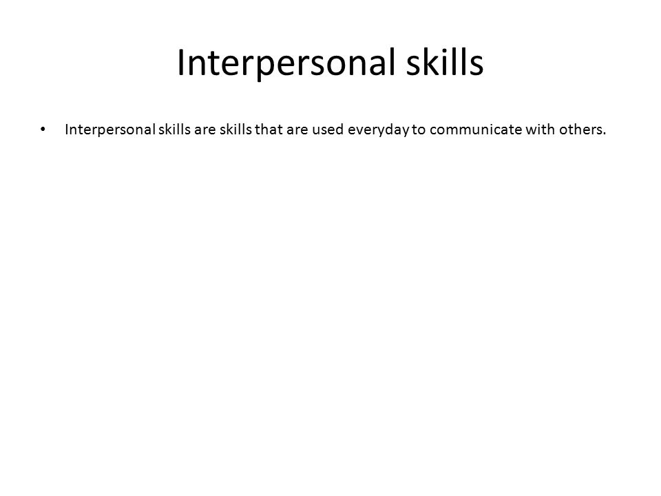 interpersonal skills in the workplace attributes   interpersonal skills interpersonal skills are skills that are used everyday to communicate others