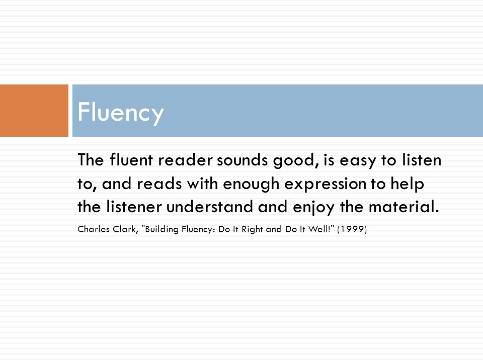 Fluency is the ability to read a text accurately, quickly, and with expression.
