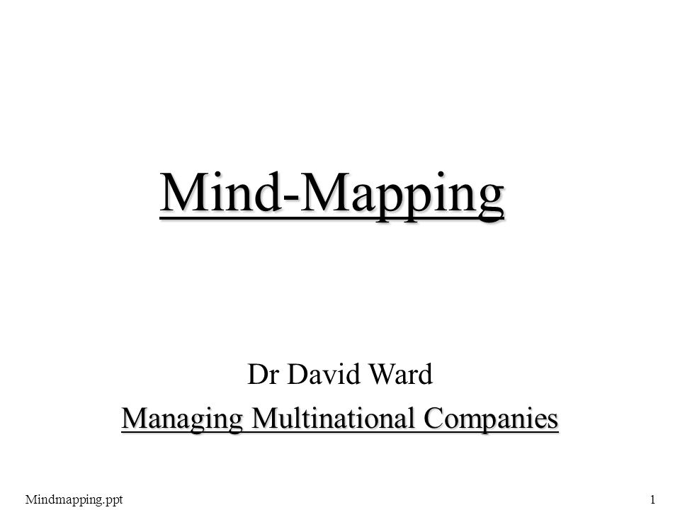 Mindmapping.ppt1 Dr David Ward Managing Multinational Companies Mind-Mapping
