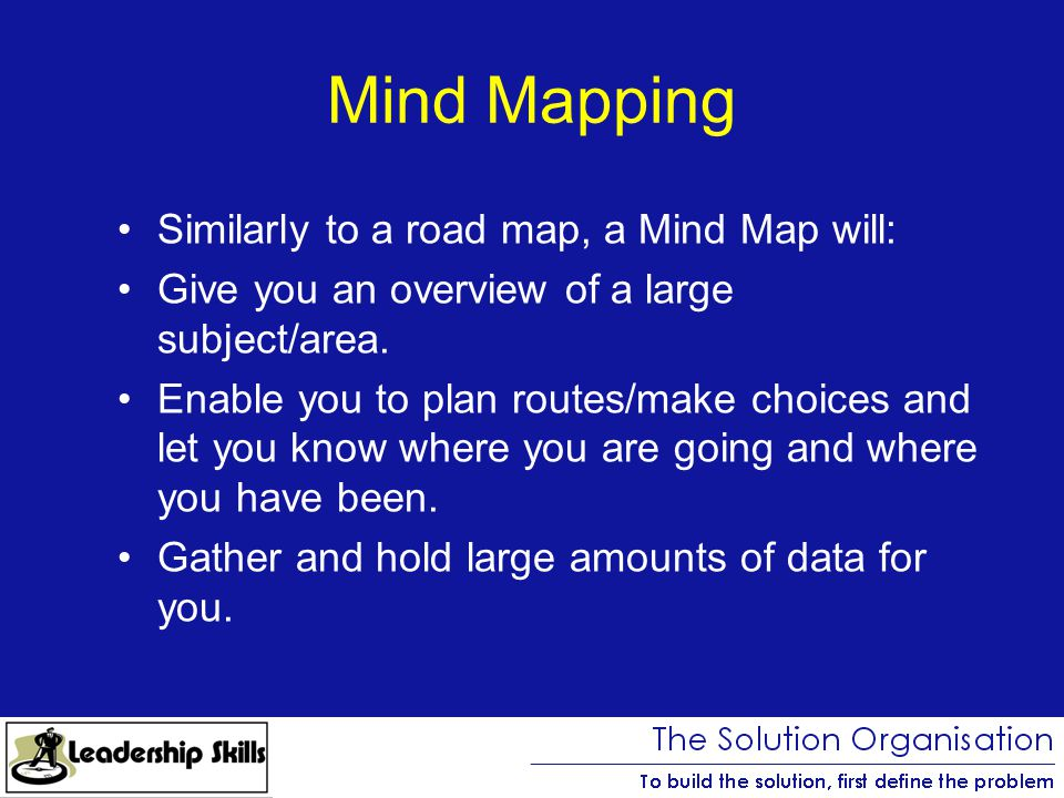 Mind Mapping Similarly to a road map, a Mind Map will: Give you an overview of a large subject/area.