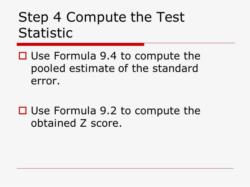 Step 4 Compute the Test Statistic  Use Formula 9.4 to compute the pooled estimate of the standard error.