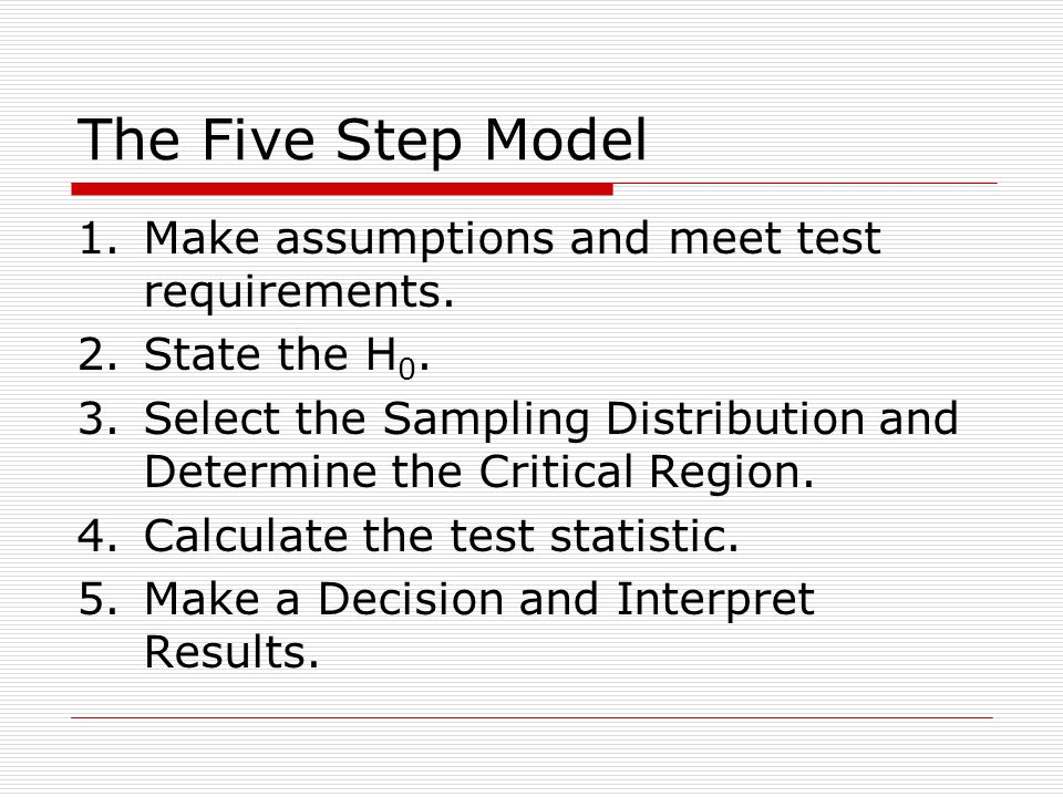 The Five Step Model 1.Make assumptions and meet test requirements.