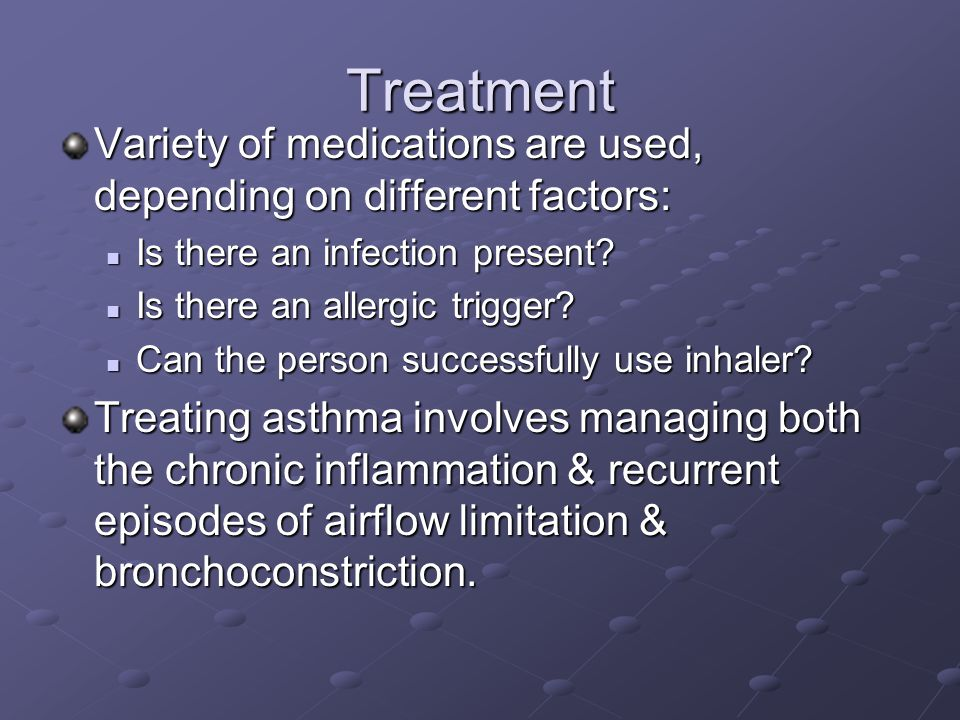 Treatment Variety of medications are used, depending on different factors: Is there an infection present.