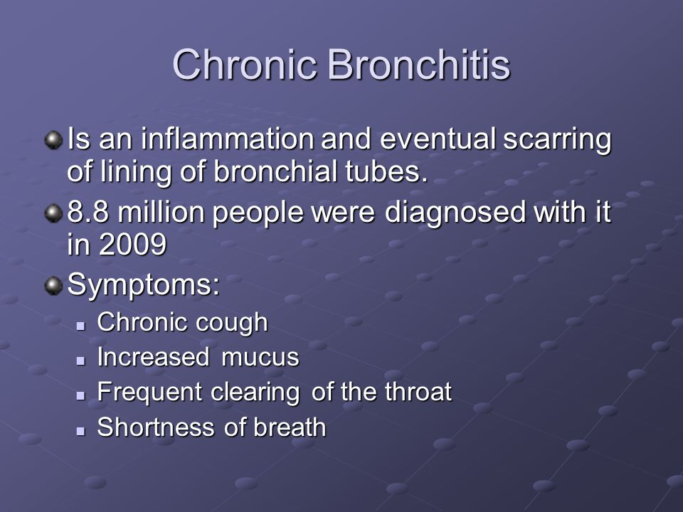 Chronic Bronchitis Is an inflammation and eventual scarring of lining of bronchial tubes.