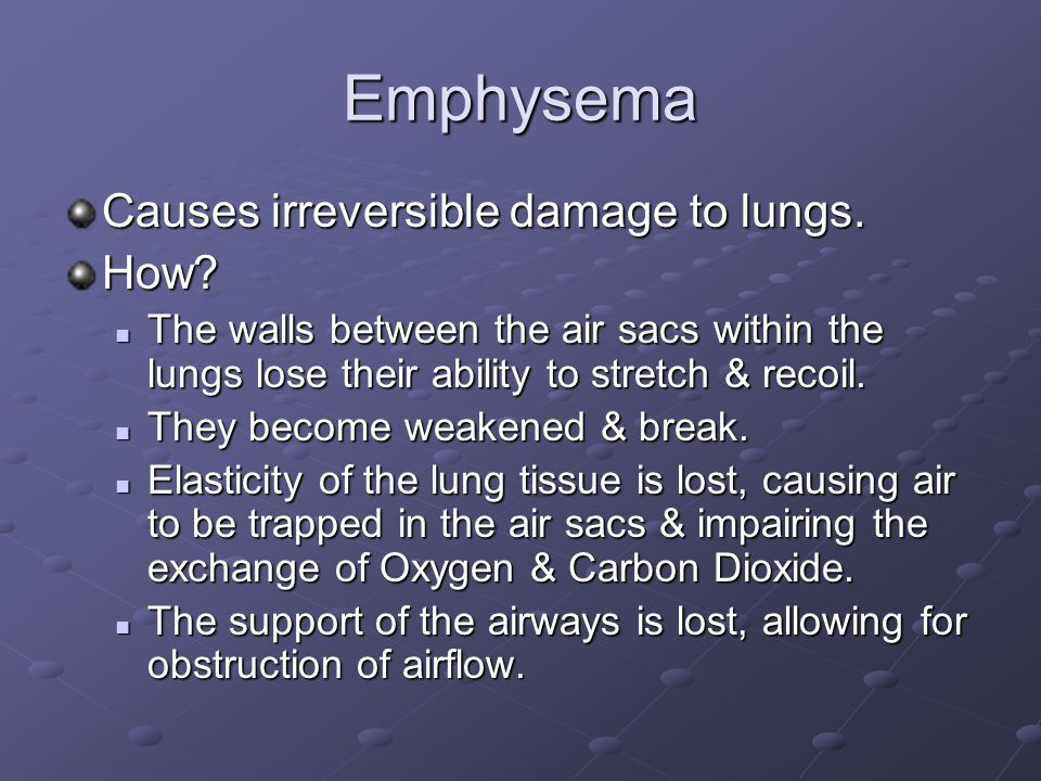 Emphysema Causes irreversible damage to lungs. How.