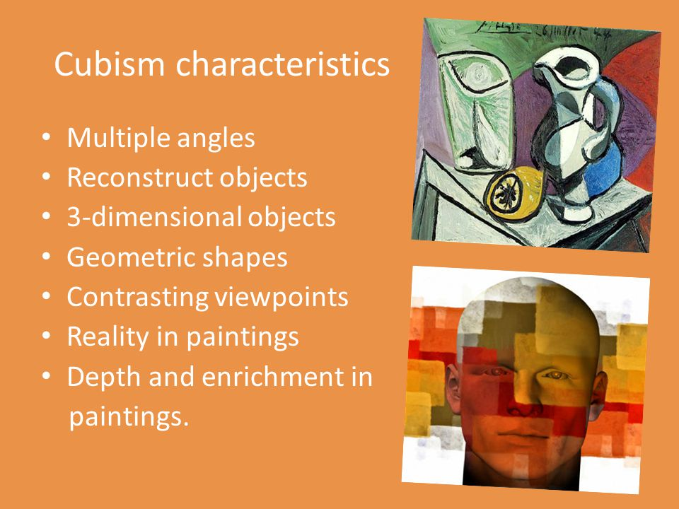 Cubism characteristics Multiple angles Reconstruct objects 3-dimensional objects Geometric shapes Contrasting viewpoints Reality in paintings Depth and enrichment in paintings.