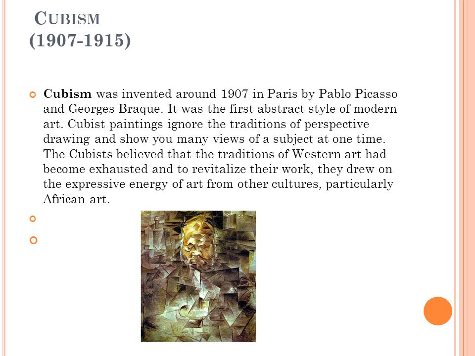 C UBISM ( ) Cubism was invented around 1907 in Paris by Pablo Picasso and Georges Braque.