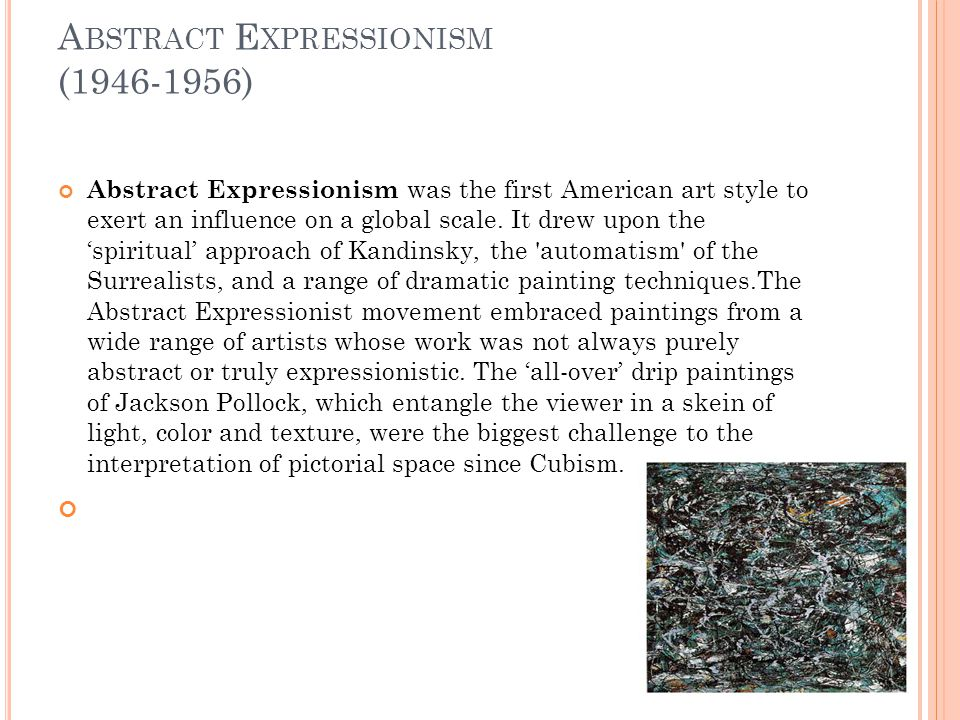 A BSTRACT E XPRESSIONISM ( ) Abstract Expressionism was the first American art style to exert an influence on a global scale.