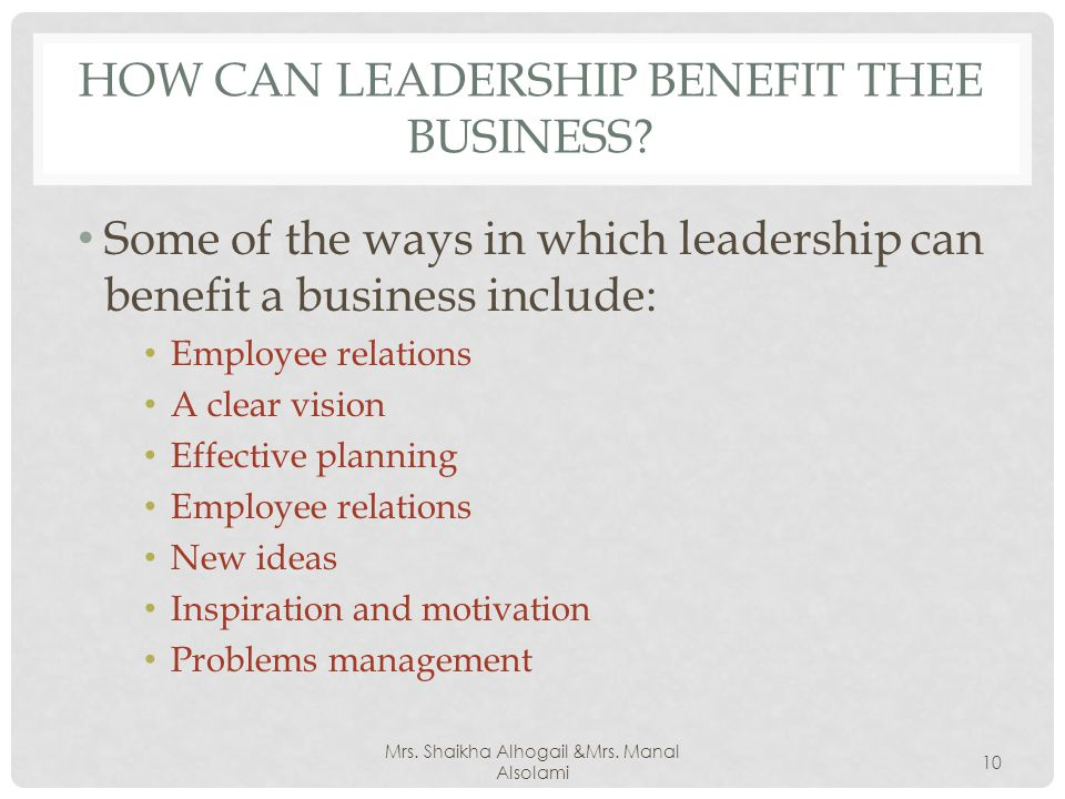 HOW CAN LEADERSHIP BENEFIT THEE BUSINESS.