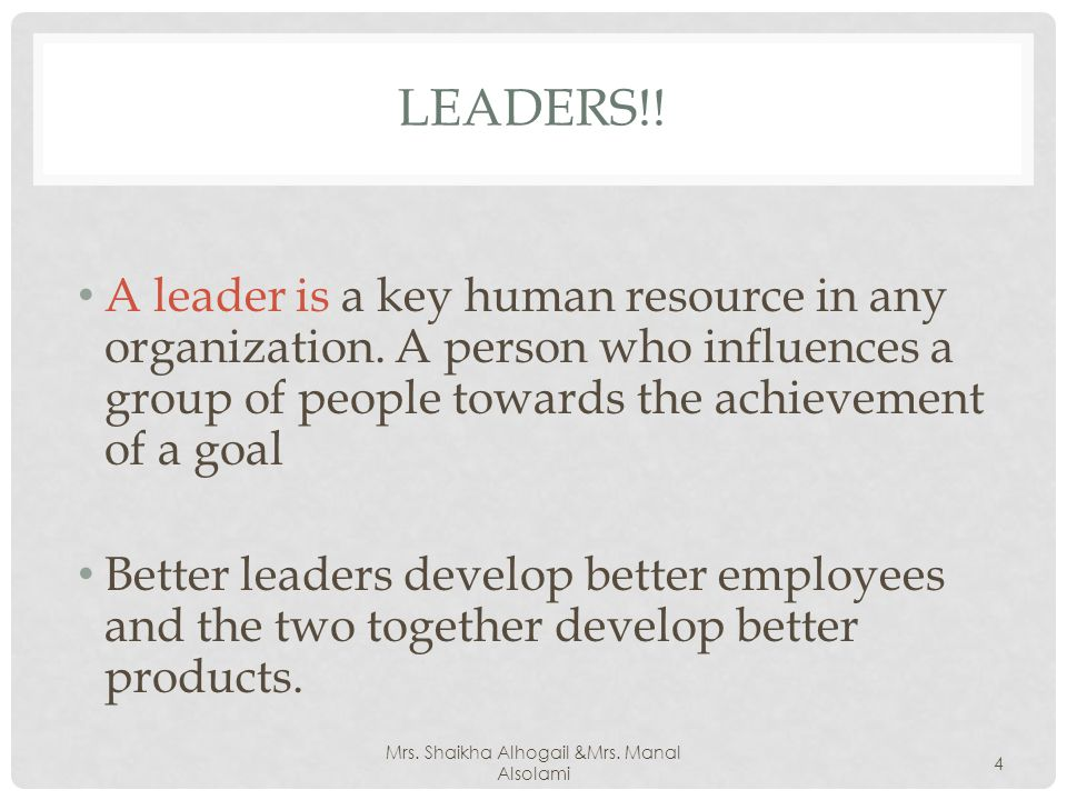 LEADERS!. A leader is a key human resource in any organization.