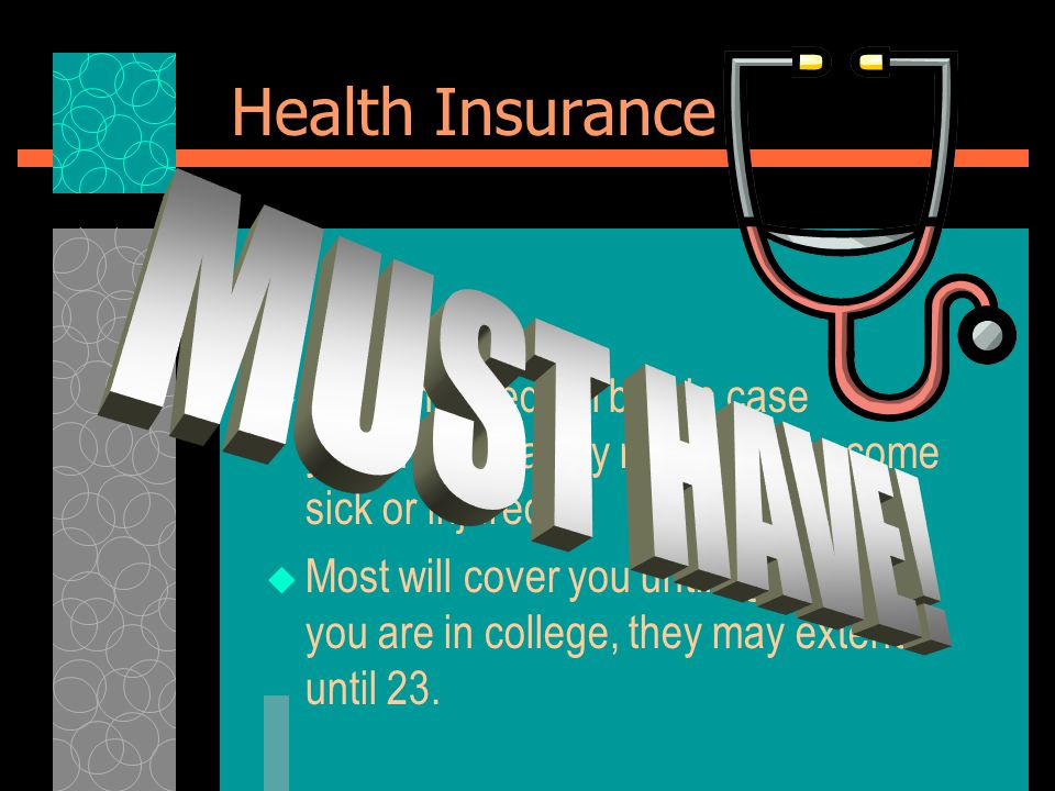 Health Insurance  Pays the medical bills in case you or your family members, become sick or injured.