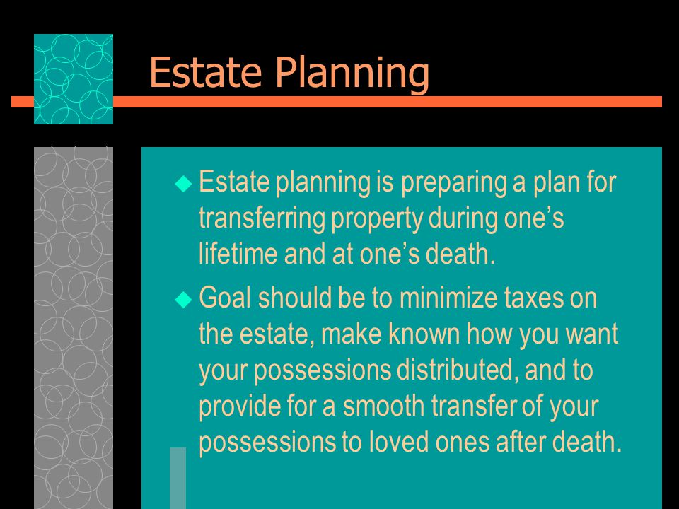 Estate Planning  Estate planning is preparing a plan for transferring property during one's lifetime and at one's death.