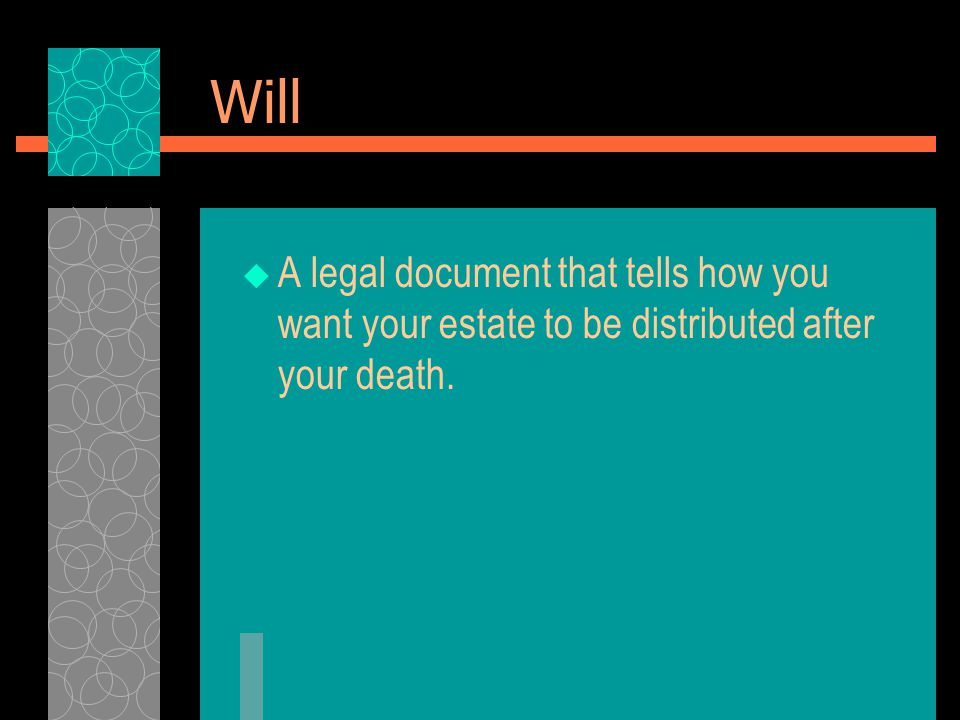Will  A legal document that tells how you want your estate to be distributed after your death.