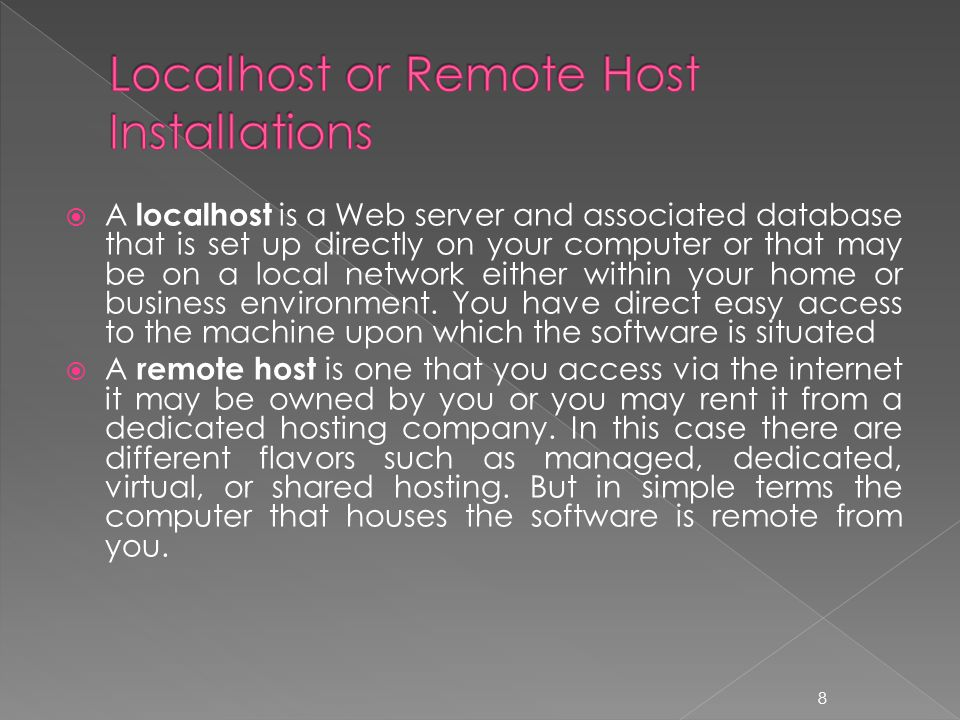  A localhost is a Web server and associated database that is set up directly on your computer or that may be on a local network either within your home or business environment.