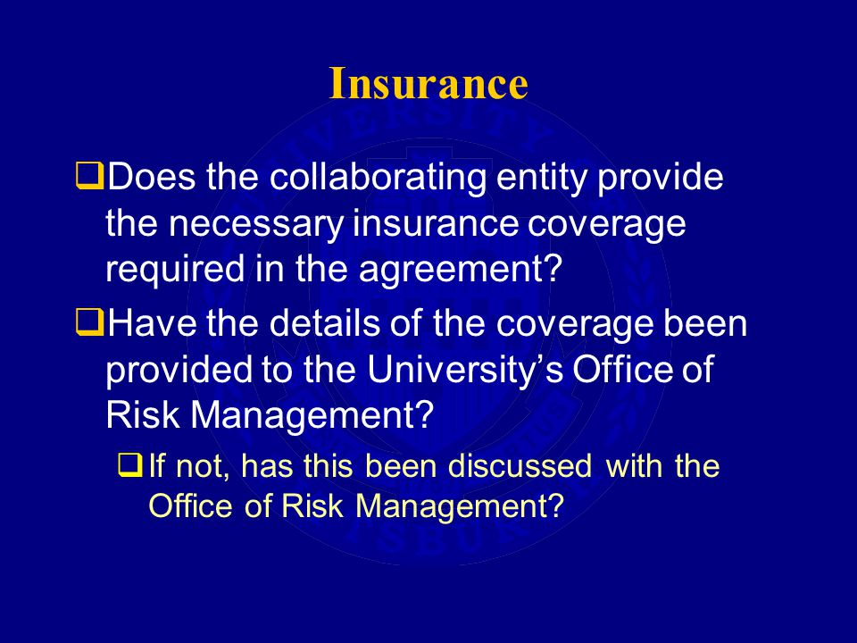Insurance  Does the collaborating entity provide the necessary insurance coverage required in the agreement.