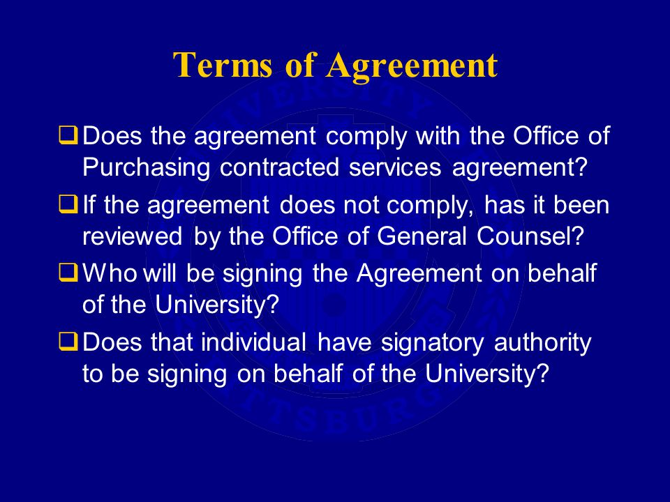 Terms of Agreement  Does the agreement comply with the Office of Purchasing contracted services agreement.