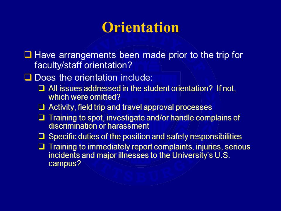 Orientation  Have arrangements been made prior to the trip for faculty/staff orientation.