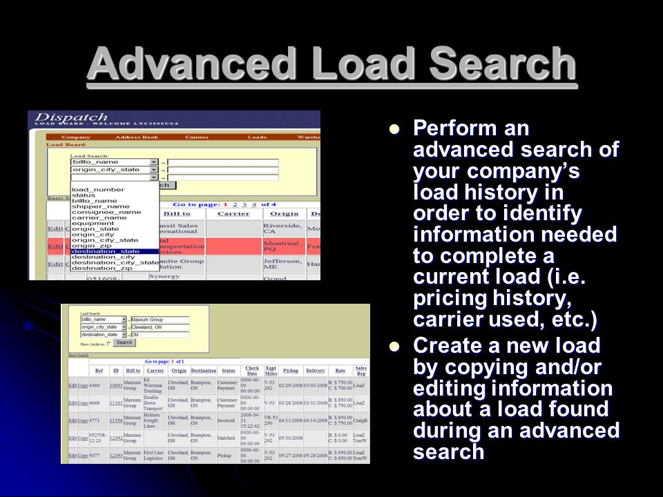 Advanced Load Search Perform an advanced search of your company's load history in order to identify information needed to complete a current load (i.e.