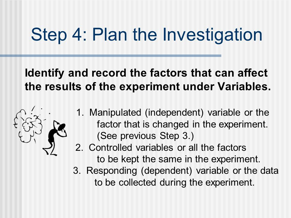 Step 3: Make a Hypothesis Look at the Problem Statement and identify the one factor that can be tested.