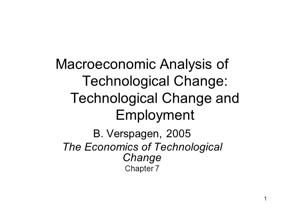 1 Macroeconomic Analysis of Technological Change: Technological Change and Employment B.