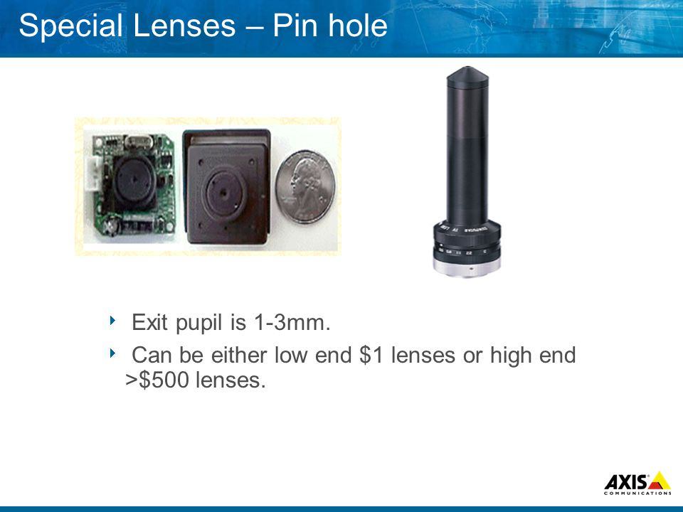  Exit pupil is 1-3mm.  Can be either low end $1 lenses or high end >$500 lenses.