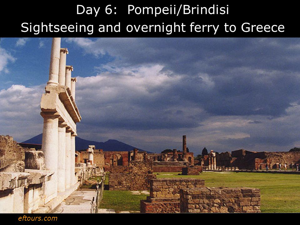 eftours.com Day 6: Pompeii/Brindisi Sightseeing and overnight ferry to Greece