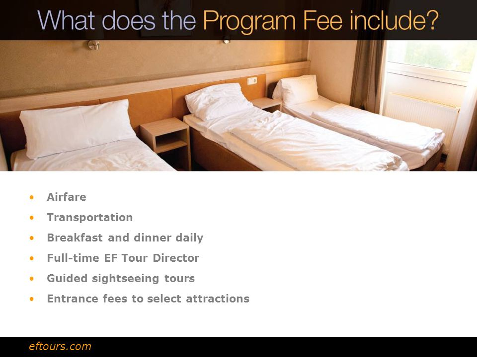 Airfare Transportation Breakfast and dinner daily Full-time EF Tour Director Guided sightseeing tours Entrance fees to select attractions eftours.com