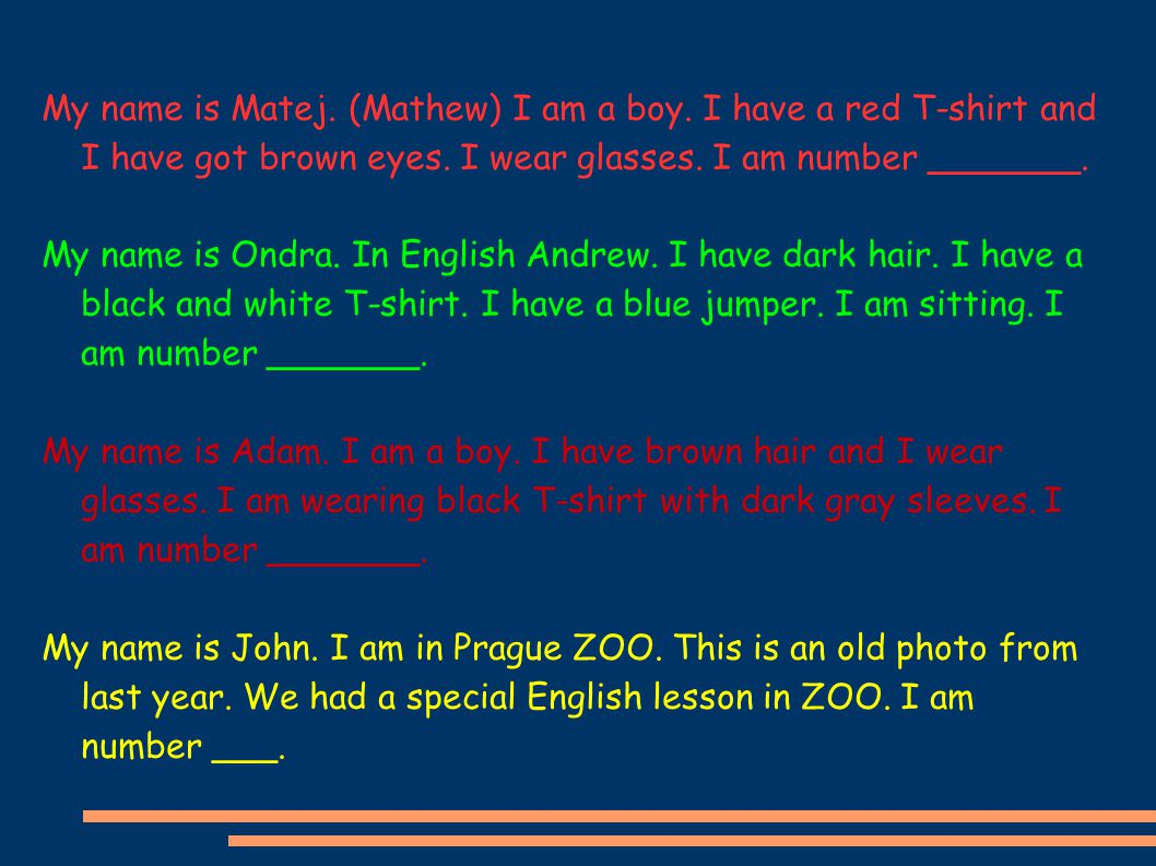 My name is Matej. (Mathew) I am a boy. I have a red T-shirt and I have got brown eyes.